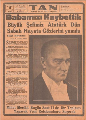 The headline of the TAN newspaper published on the day following Atatürk's death is pink with a black and white picture of Atatürk, a light-brown skinned man in a white bow tie and black jacket, looking into the distance. The translation of the headline is 'We lost our father' (Babamızı kaybettik).